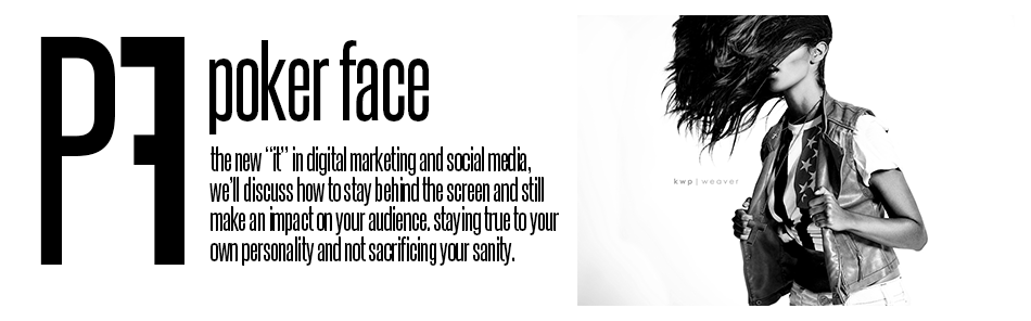 "Poker Face: The new ""it"" in digital marketing and social media, we will discuss how to stay behind the screen and still make an impact on your audience, staying true to your own personality and not sacrificing your sanity"