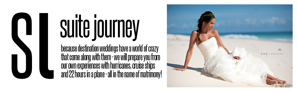 The Suite Journey: because destination weddings have a world of crazy that come along with them - we will prepare you from our own experiences with hurricanes, cruise ships and 22 hours in a plane - all in the name of matrimony!